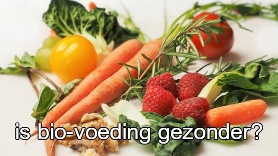 Biovoeding gezonder of niet?